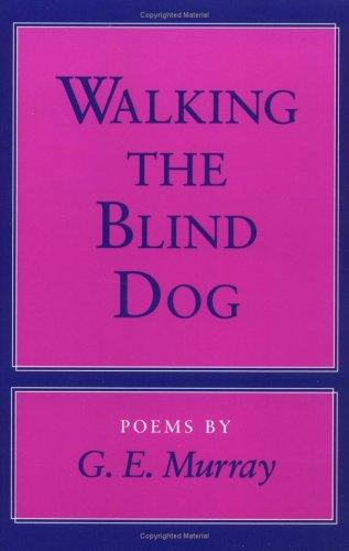 Walking the Blind Dog by G E. Murray
