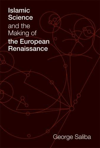 Islamic Science and the Making of the European Renaissance (Transformations: Studies in the History of Science and Technology) by George Saliba