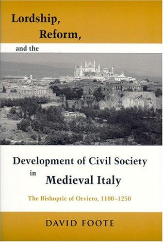 Lordship, Reform, and the Development of Civil Society in Medieval Italy by David Foote