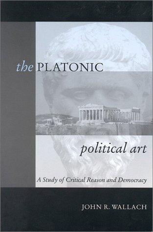 The Platonic Political Art by John R. Wallach