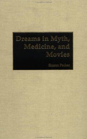 Dreams in Myth, Medicine, and Movies: by Sharon Packer