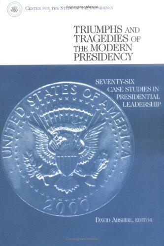Triumphs and tragedies of the modern presidency by David Abshire, editor.