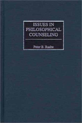 Issues in Philosophical Counseling: by Peter B. Raabe