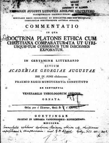 Commentatio, in qua doctrina Platonis ethica cum Christiana comparatur ita ut utriusque tum consensus tum discrimen exponatur by Friedrich August Ludwig Adolf Grotefend