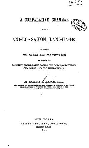 A comparative grammar of the Anglo-Saxon language by Francis Andrew March