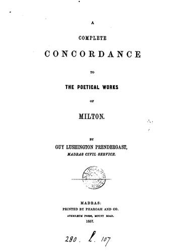 A complete concordance to the poetical works of Milton by Guy Lushington Prendergast