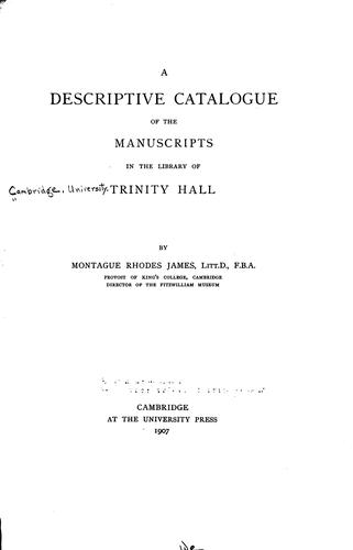A descriptive catalogue of the manuscripts in the library of Trinity hall by Trinity Hall (University of Cambridge). Library.