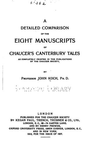 A detailed comparison of the eight manuscripts of Chancer's Canterbury tales as completely printed in the publications of the Chancer society by John Koch