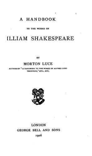 A handbook to the works of William Shakespeare by Morton Luce