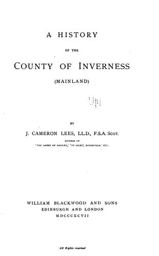 A history of the county of Inverness (Mainland) by James Cameron Lees