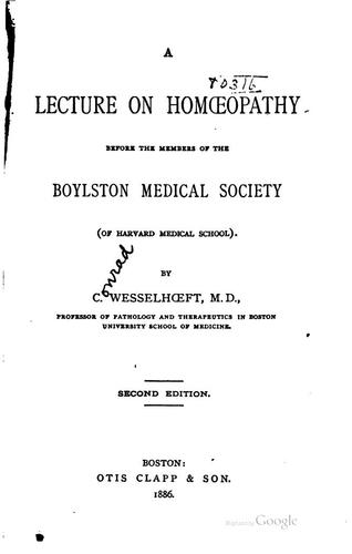 A lecture on homoeopathy before the members of the Boylston Medical Society (of Harvard Medical School) by C. Wesselhoeft