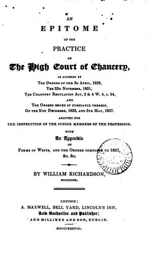 An epitome of the practice of the High court of chancery by William Richardson