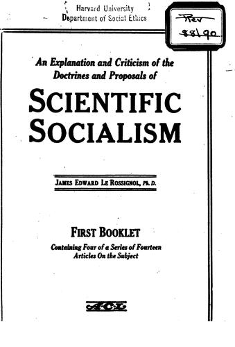 An explanation and criticism of the doctrines and proposals of scientific socialim by James Edward Le Rossignol