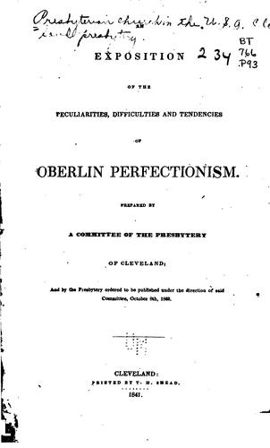 An exposition of the peculiarities, difficulties and tendencies of Oberlin perfectionism by Presbyterian church in the U.S.A. Cleveland presbytery