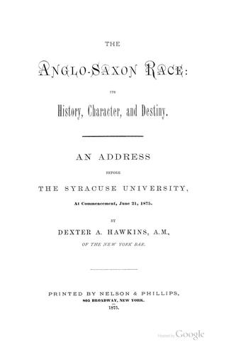 The Anglo-Saxon race: its history, character, and destiny by Dexter Arnoll Hawkins