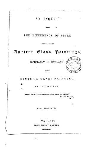 An inquiry into the difference of style observable in ancient glass paintings, especially in England by Charles Winston