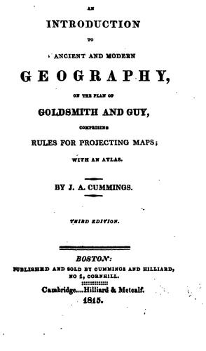 An introduction to ancient and modern geography, on the plan of Goldsmith and Guy, comprising rules for projecting maps by Jacob Abbot Cummings