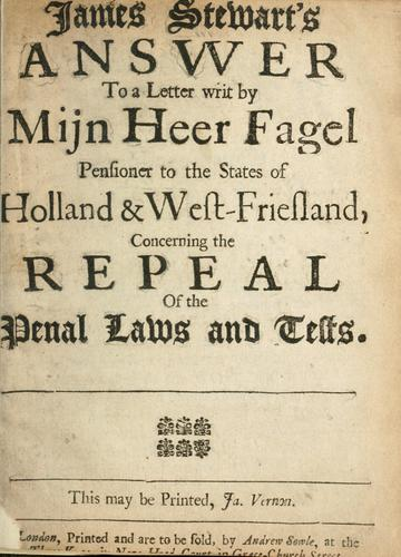 James Stewart's answer to a letter writ by Mijn Heer Fagel...concerning the repeal of the penal laws and tests by Stewart, James Sir