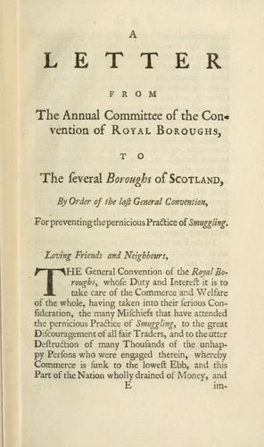 A letter from the annual committee of the Convention of Royal Boroughs to the several boroughs of Scotland by order of the last General Convention for preventing the pernicious practice of smuggling by Convention of Royal Burghs (Scotland).