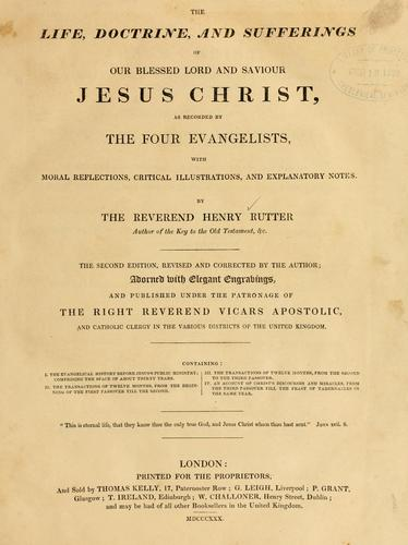 The life, doctrine, and sufferings of our blessed Lord and Saviour Jesus Christ by Henry Rutter