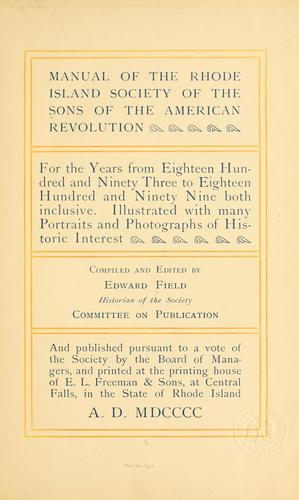 Manual of the Rhode Island society of the Sons of the American revolution for the years from eighteen hundred and ninety three to eighteen hundred and ninety nine, both inclusive by Sons of the American revolution. Rhode Island society.