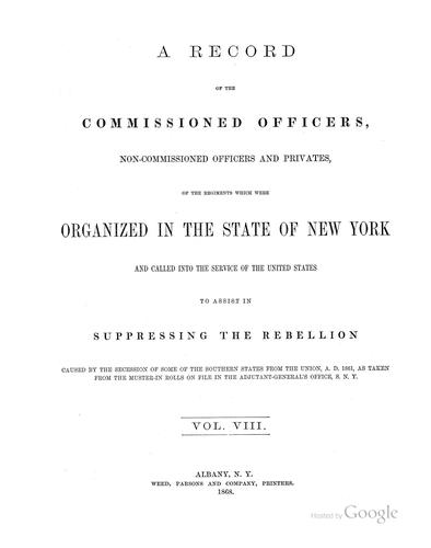 A record of the commissioned officers, non-commissioned officers, and privates, of the regiments which were organized in the state of New York and called into the service of the United States to assist in suppressing the rebellion by New York (State). Adjutant General's Office.