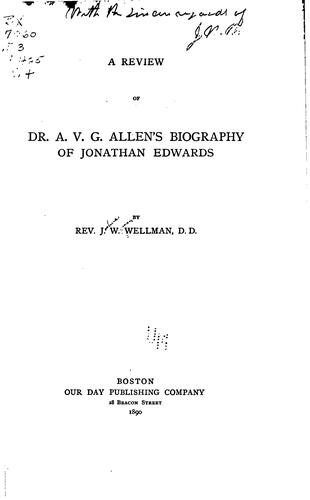 A review of Dr. A.V.G. Allen's biography of Jonathan Edwards by Joshua Wyman Wellman