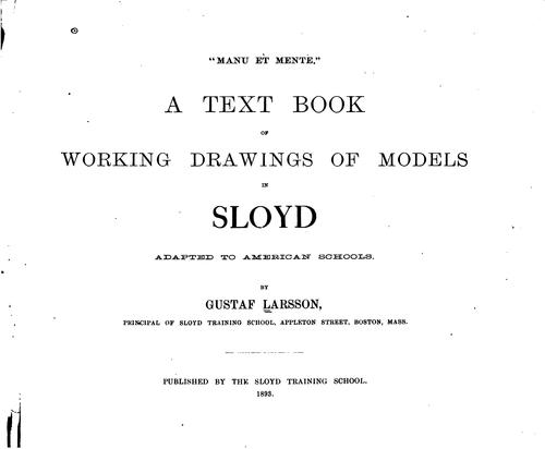 A text book of working drawings of models in sloyd by Gustaf Larsson