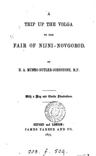 A trip up the Volga to the fair of Nijni-Novgorod by H. A. Munro Butler-Johnstone