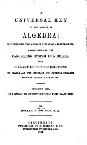 A universal key to the science of algebra by Horatio N[elson] Robinson