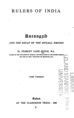 Aurangzīb and the decay of the Mughal Empire by Stanley Lane-Poole
