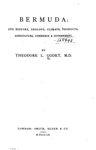 Bermuda: its history, geology, climate, products, agriculture, commerce, and government, from the earliest period to the present time by Theodore L. Godet