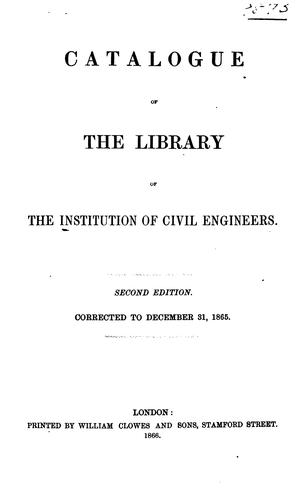 Catalogue of the library of the Institution of civil engineers by Institution of civil engineers, London. Library