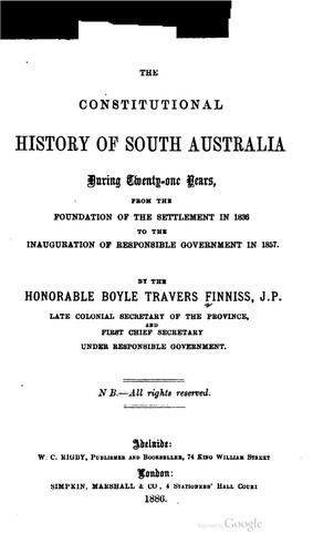 The constitutional history of South Australia during twenty-one years by Boyle Travers Finniss