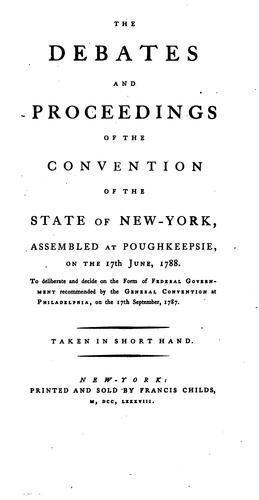 The debates and proceedings of the constitutional convention of the state of New York assembled at Poughkeepsie on the 17th of June, 1788 by 1788 New York (State) Convention