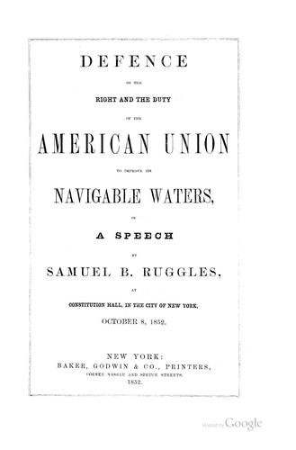 Defence of the right and the duty of the American union to improve its navigable waters by Samuel Bulkley Ruggles