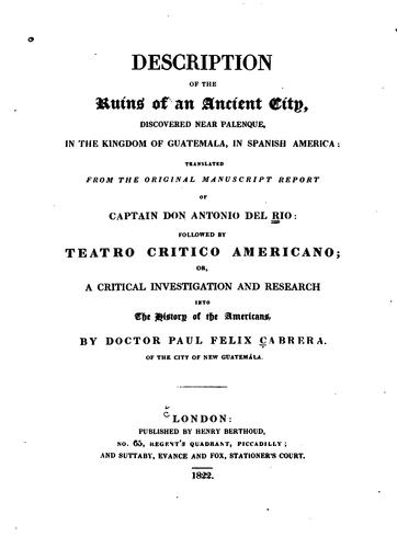 Description of the ruins of an ancient city, discovered near Palenque, in the kingdom of Guatemala, in Spanish America by Antonio del Río