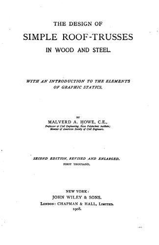 The design of simple roof trusses in wood and steel by Malverd A[bijah] Howe