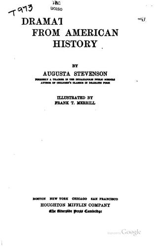 Dramatized scences from American history by Augusta Stevenson