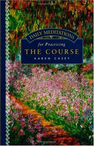 Daily meditations for practicing the Course by Karen Casey
