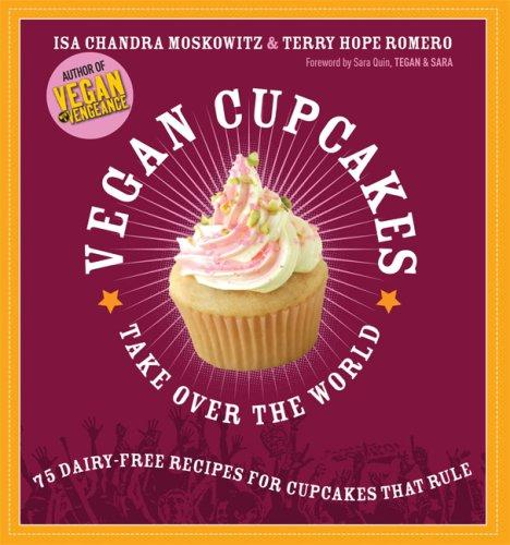 Vegan Cupcakes Take Over the World by Isa Chandra Moskowitz, Terry Hope Romero