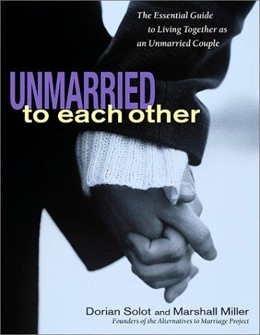Unmarried to Each Other by Dorian Solot, Marshall Miller