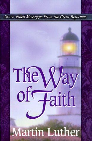 The Way of Faith (Life Messages of Great Christians Series) by Martin Luther
