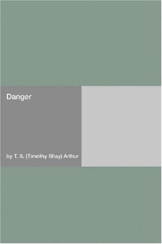 Danger by Timothy Shay Arthur