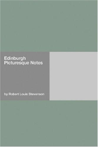 Edinburgh Picturesque Notes by Robert Louis Stevenson