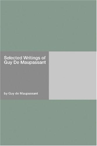Selected Writings of Guy De Maupassant by Guy de Maupassant