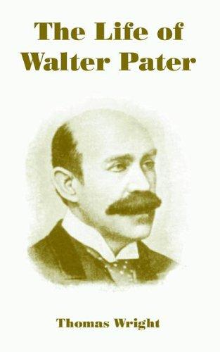 The Life of Walter Pater by Thomas Wright