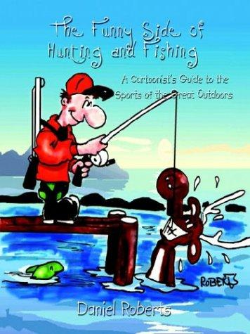 The Funny Side of Hunting and Fishing by Daniel Roberts