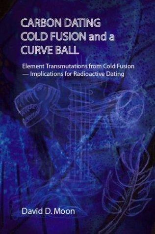 Carbon Dating, Cold Fusion, and a Curve Ball by David D. Moon
