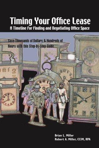 Timing Your Office Lease - A Timeline for Finding and Negotiating Office Space by Robert A. Miller; Co-Author Brian L. Miller